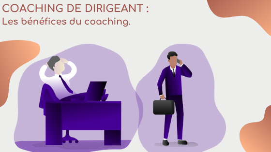 Coaching de dirigeants : les bénéfices du coaching